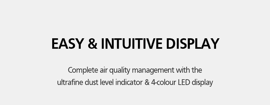 EASY & INTUITIVE DISPLAY Complete air quality management with the ultrafine dust level indicator & 4-colour LED display